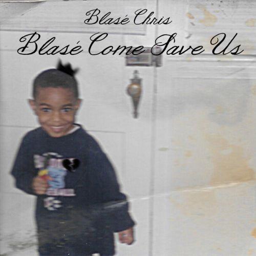 Blasé Chris - Blasé Come Save Us,  Mixtape Cover Art