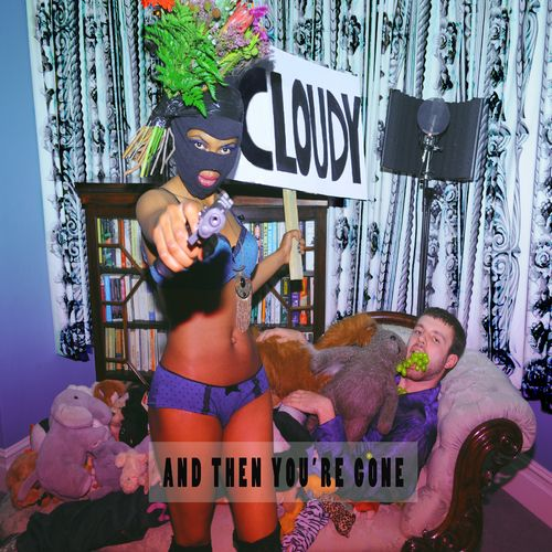 Cloudy – And Then You're Gone: Music