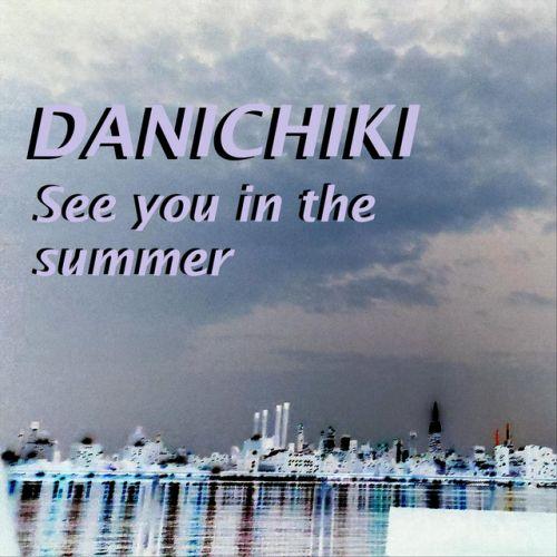 Danichiki – See you in the Summer: Music