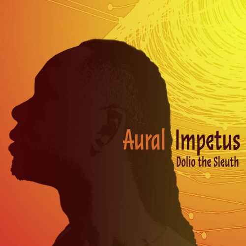 Dolio the Sleuth - Aural Impetus,  Album Cover Art
