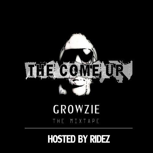 GROWZIE – THE COME UP MIXTAPE HOSTED BY RIDEZ (2014): Music