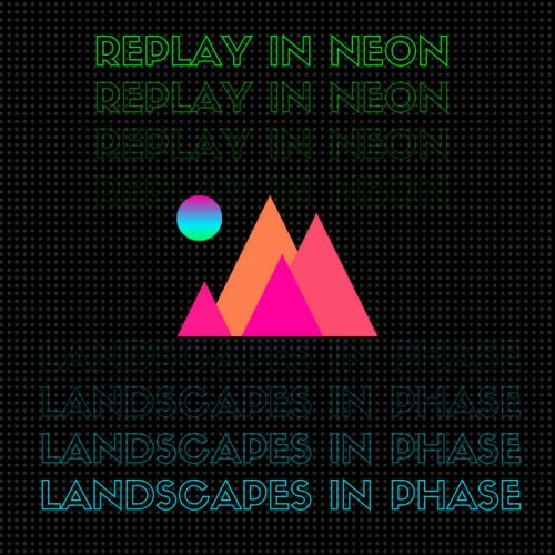 Replay in Neon – Landscapes in Phase EP: Music