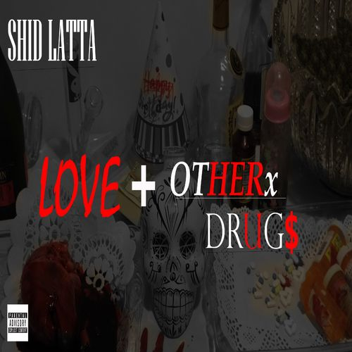 Shid Latta – LOVE + OTHERx DRUG$: Music