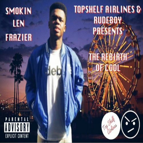 Smokin Len Frazier  - The RebirthOf Cool,  Mixtape Cover Art