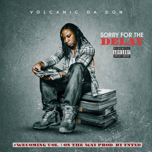 Sorry For The Delay – Volcanic Da Don: Music
