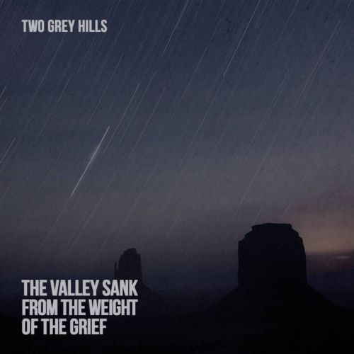 Two Grey Hills – The Valley Sank from the Weight of the Grief: Music