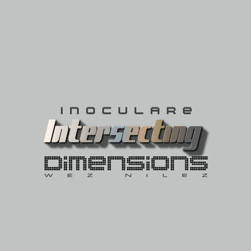 Wez Nilez – Inoculare Intersecting Dimensions: Music