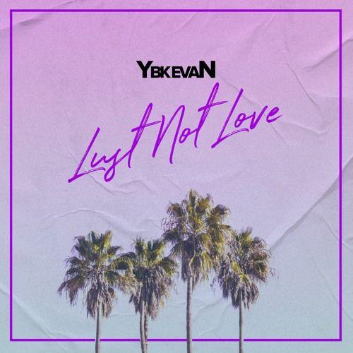 YBK Evan – Lust Not Love: Music