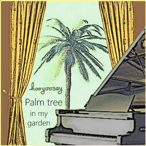 hooyoosay – Palm tree in my garden: Music